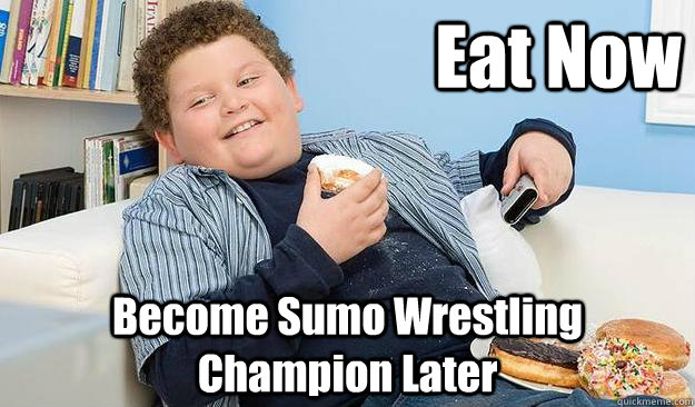 Eat Now Become Sumo Wrestling Champion Later