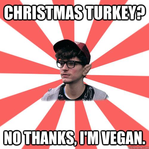 Christmas Turkey? No thanks, I'm vegan.     Hipster Elf