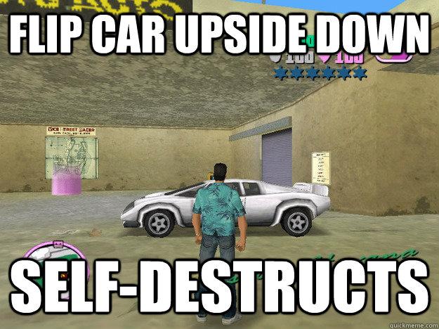 Flip car upside down Self-Destructs