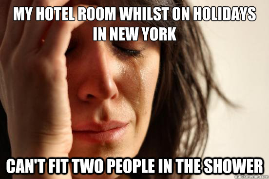 my hotel room whilst on holidays in new york can't fit two people in the shower - my hotel room whilst on holidays in new york can't fit two people in the shower  First World Problems
