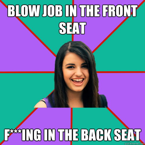 blow job in the front seat f***ing in the back seat - blow job in the front seat f***ing in the back seat  Rebecca Black