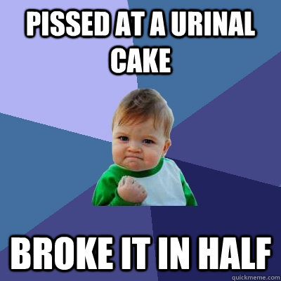Pissed at a urinal cake broke it in half - Pissed at a urinal cake broke it in half  Success Kid