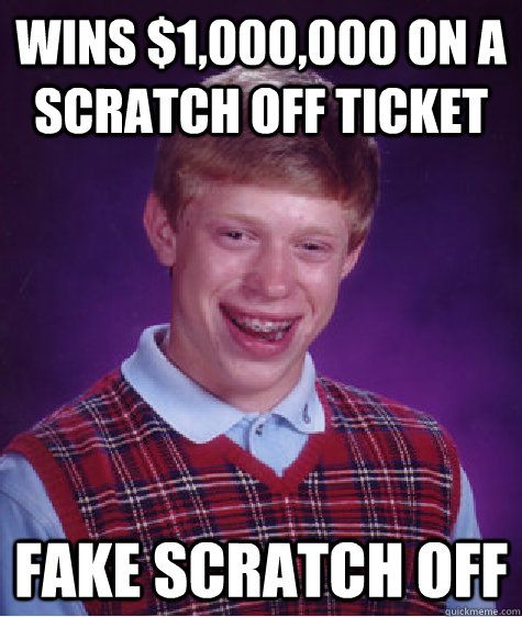 Wins $1,000,000 on a scratch off ticket Fake scratch off - Wins $1,000,000 on a scratch off ticket Fake scratch off  Bad Luck Brian