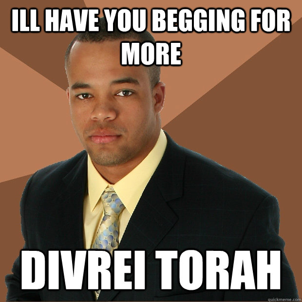 ill have you begging for more divrei torah - ill have you begging for more divrei torah  Successful Black Man