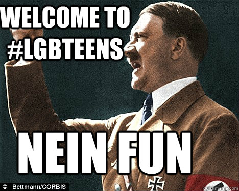 WELCOME TO #LGBTEENS NEIN FUN  Angry Hitler Quotes