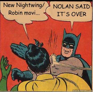 New Nightwing/ Robin movi... NOLAN SAID IT'S OVER - New Nightwing/ Robin movi... NOLAN SAID IT'S OVER  Slappin Batman
