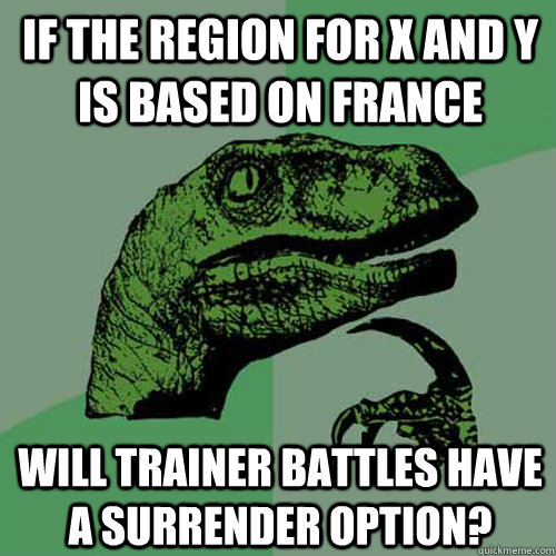 If the region for x and y is based on France Will trainer battles have a surrender option? - If the region for x and y is based on France Will trainer battles have a surrender option?  Philosoraptor