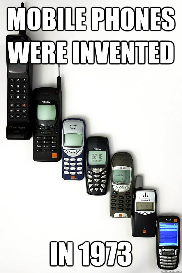 Mobile phones were invented in 1973 - Mobile phones were invented in 1973  phones
