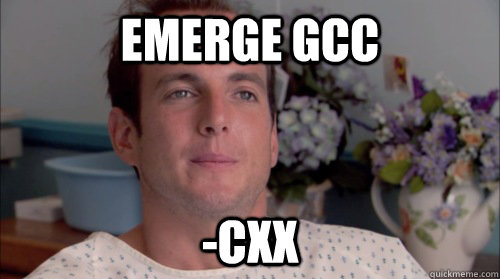 emerge gcc -cxx - emerge gcc -cxx  Ive Made a Huge Mistake