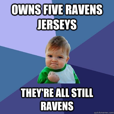 Owns five ravens jerseys They're all still ravens - Owns five ravens jerseys They're all still ravens  Success Kid