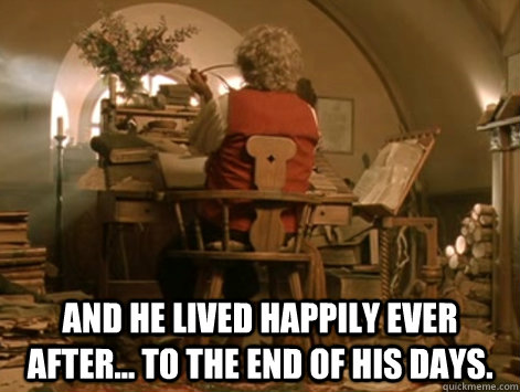 And he lived happily ever after... to the end of his days. -  And he lived happily ever after... to the end of his days.  Misc
