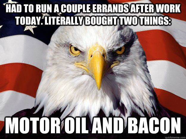 Had to run a couple errands after work today. literally bought two things: motor oil and bacon