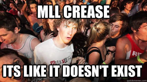 MLL crease its like it doesn't exist  - MLL crease its like it doesn't exist   Sudden Clarity Clarence
