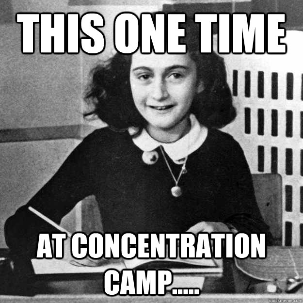 this one time at concentration camp..... - this one time at concentration camp.....  Misc