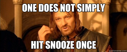 One does not simply Hit snooze once - One does not simply Hit snooze once  One Does Not Simply