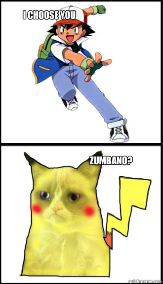 I CHOOSE YOU  ZUMBANO?