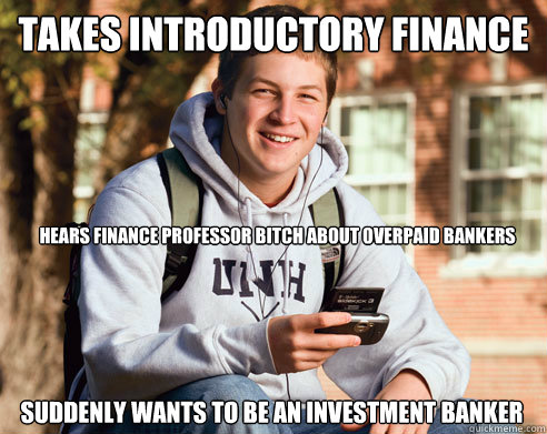 420876a80c5788494a794d3f0a7b3895591f9990ce384db2e789a50706f905c1 takes introductory finance suddenly wants to be an investment,Banker Memes