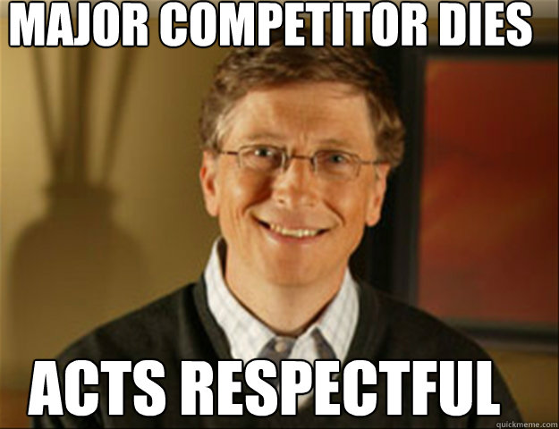 major competitor dies acts respectful  Good guy gates