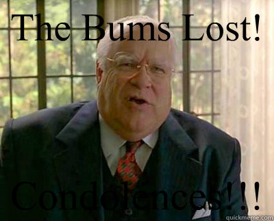 The Bums Lost! Condolences!!!