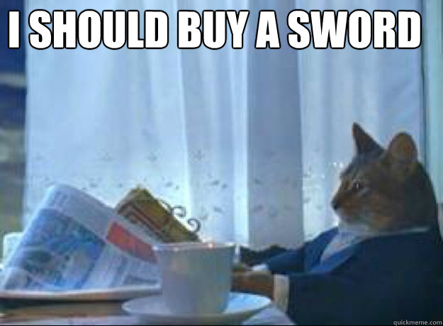 I SHOULD BUY A SWORD  - I SHOULD BUY A SWORD   boat cat