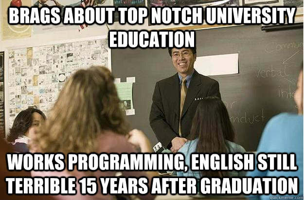 Brags about top notch university education works programming, english still terrible 15 years after graduation