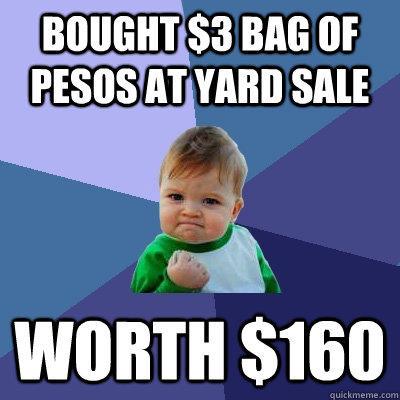 Bought $3 bag of pesos at yard sale worth $160  Success Kid
