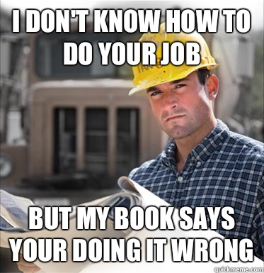 I Don't know how to do your job But my book says your doing it wrong