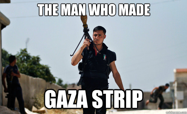 The Man who made  Gaza Strip  - The Man who made  Gaza Strip   Ridiculously Photogenic Syrian Soldier