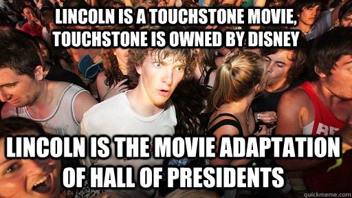 Lincoln is a Touchstone movie, Touchstone is owned by disney Lincoln is the movie adaptation of Hall of presidents - Lincoln is a Touchstone movie, Touchstone is owned by disney Lincoln is the movie adaptation of Hall of presidents  Sudden Clarity Clarence