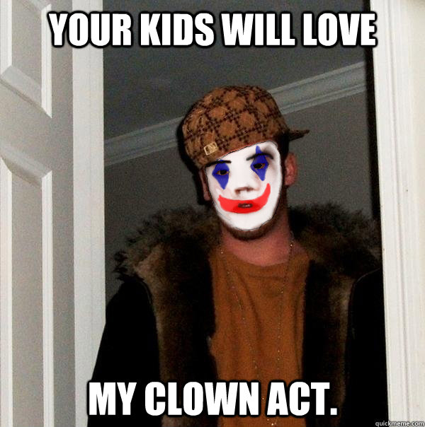 Your kids will love my clown act. - Your kids will love my clown act.  Clownie Steve