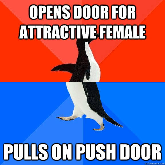 OPENS DOOR FOR ATTRACTIVE FEMALE PULLS ON PUSH DOOR - OPENS DOOR FOR ATTRACTIVE FEMALE PULLS ON PUSH DOOR  Socially Awesome Awkward Penguin