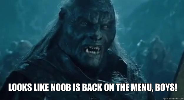 LOOKS LIKE NOOB IS BACK ON THE MENU, BOYS!