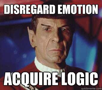 Disregard Emotion Acquire Logic - Disregard Emotion Acquire Logic  Spock