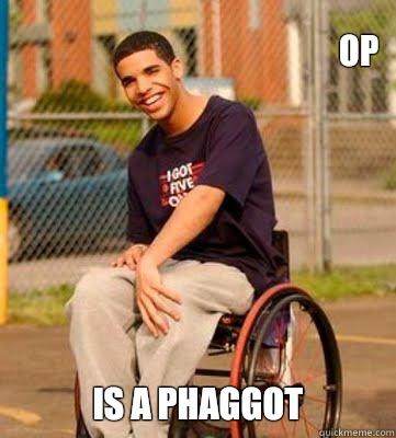 OP is a phaggot - OP is a phaggot  Wheelchair Drake