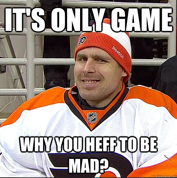it's only game why you heff to be mad?  Ilya Bryzgalov Solid Guy