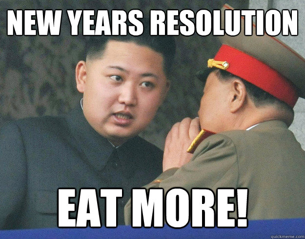 New Years resolution eat more!  Hungry Kim Jong Un