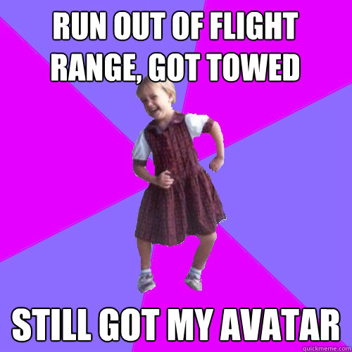 run out of flight range, got towed still got my avatar - run out of flight range, got towed still got my avatar  Socially awesome kindergartener