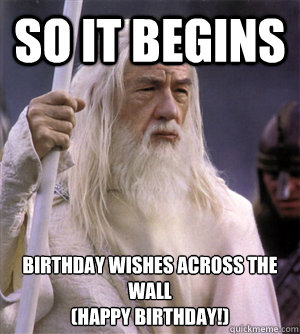 so it begins Birthday wishes across the wall (Happy Birthday!)