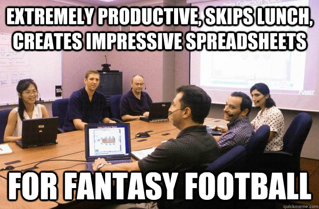 Extremely productive, skips lunch, creates impressive spreadsheets for fantasy football - Extremely productive, skips lunch, creates impressive spreadsheets for fantasy football  Misc