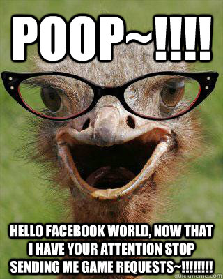 POOP~!!!! Hello facebook world, now that I have your Attention STOP sending me game requests~!!!!!!!!  - POOP~!!!! Hello facebook world, now that I have your Attention STOP sending me game requests~!!!!!!!!   Judgmental Bookseller Ostrich