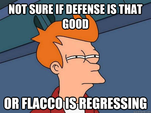 Not sure if Defense is that good Or Flacco is regressing - Not sure if Defense is that good Or Flacco is regressing  Futurama Fry