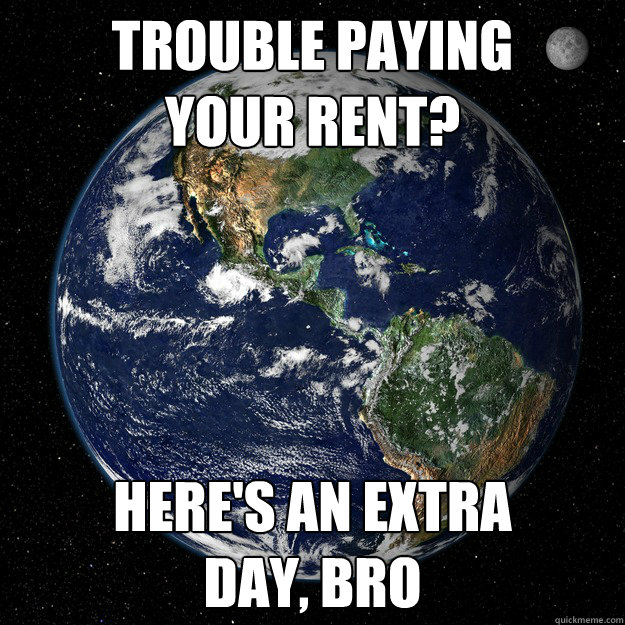 Trouble paying  your rent? Here's an extra  day, bro