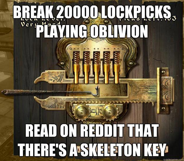 break 20000 lockpicks playing oblivion read on reddit that there's a skeleton key