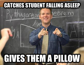 Catches student falling asleep Gives them a pillow - Catches student falling asleep Gives them a pillow  Awesome High School Teacher