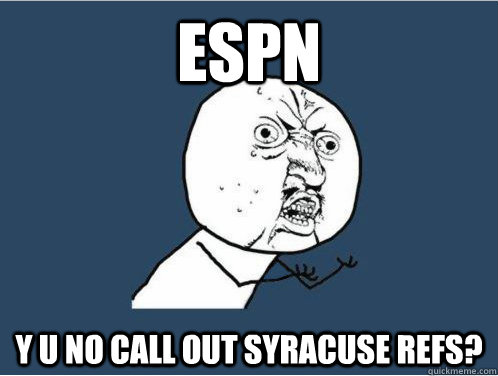 ESPN Y U NO CALL OUT SYRACUSE REFS?