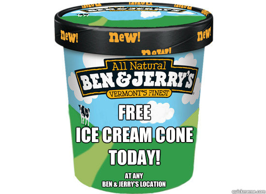 Free  Ice Cream Cone  today! At any  Ben & Jerry's location - Free  Ice Cream Cone  today! At any  Ben & Jerry's location  Good Guys Ben & Jerry