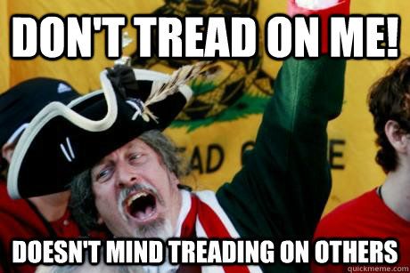 Don't Tread On me! Doesn't Mind Treading on others
