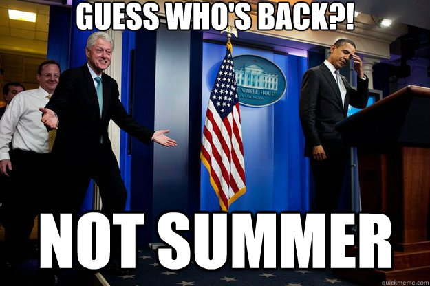 Guess who's back?! Not Summer - Guess who's back?! Not Summer  Inappropriate Timing Bill Clinton