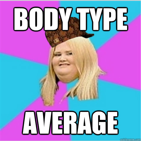 body type average - body type average  scumbag fat girl