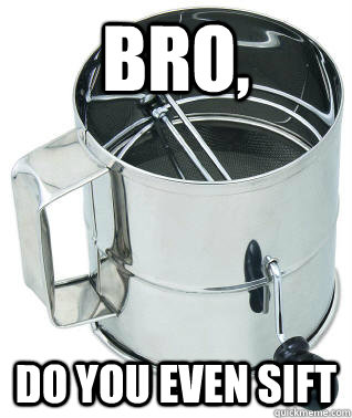 Bro, Do you even sift - Bro, Do you even sift  Misc